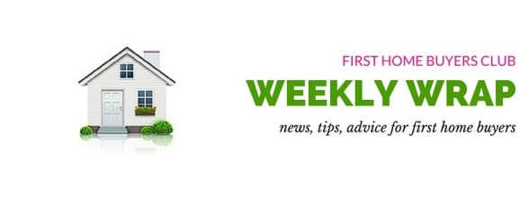 First Home Buyers Weekly Wrap – 12th May 2015